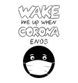 wake me up when corona ends humorous lettering vector image vector image