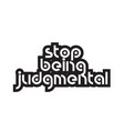 bold text stop being judgmental inspiring quotes vector image