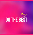 do best and pray motivation quote with modern vector image vector image