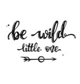 hand drawn lettering - be wild little one vector image vector image