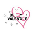 be my valentine hand drawn creative lettering vector image