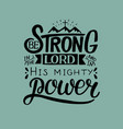 hand lettering with bible verse be strong in the vector image vector image