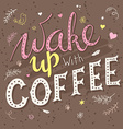 hand drawn lettering phrase - wake up with coffee vector image