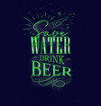 poster lettering save water drink beer dark vector image vector image
