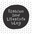 fashion and lifestyle blog modern lettering vector image vector image