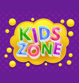 kids zone graphic banner for childrens vector image