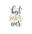 best sister ever - hand lettering inscription text vector image vector image