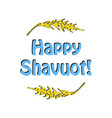 feast inscription of the happy feast of shavuot vector image vector image