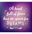 head full of fears has no space for dreams vector image