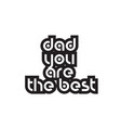 bold text dad you are the best inspiring quotes vector image