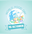 16 october world food day vector image vector image