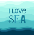Typography I love sea vector image vector image