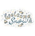 modern funny lettering welcome snow hand color vector image