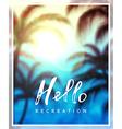 Calligraphy inscription hello recreation vector image vector image