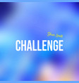 challenge your limits life quote with modern vector image vector image