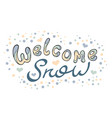 modern funny lettering welcome snow hand drawing vector image