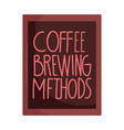 coffee brewing methods lettering isolated icon vector image vector image