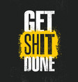 get shit done inspiring creative motivation quote vector image