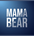 mama bear life quote with modern background vector image vector image