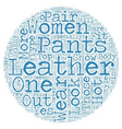 Sex Appeal and Style in Women s Leather Pants text vector image vector image