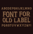 vintage font for old label isolated alphabet vector image