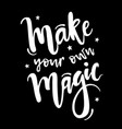 with make your own magic inspirational quote with vector image