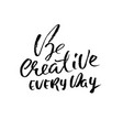 be creative every day hand drawn dry brush vector image vector image