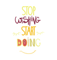 Stop dreaming start doing vector image