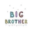 big brother - fun hand drawn nursery poster vector image vector image