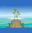 tropical island in ocean with wooden bridge vector image