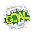 Goal - pop art comic speech bubble vector image vector image