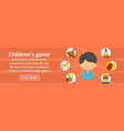 childrens game banner horizontal concept vector image