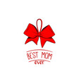 best mom ever mother s day hand greeting bow vector image