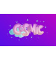 cosmic lettering word cosmic with clouds and vector image vector image