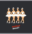 russian ballet dancers four ballerinas dancing vector image