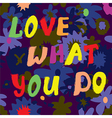 Love what you do citation card funny design vector image vector image
