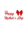 mother s day card with red bow and ribbon vector image