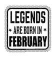 legends are born in february vintage emblem or vector image