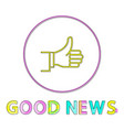 thumbs-up outline icon with good news outline vector image