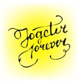 together forever hand-written calligraphy wishes vector image vector image