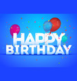 happy birthday party sign template with confetti vector image