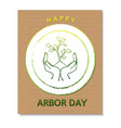 arbor day card with hands and tree vector image