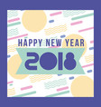 happy new year 2018 card greeting invitation vector image