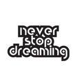 bold text never stop dreaming inspiring quotes vector image