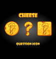 set cheese question mark buttons for vector image