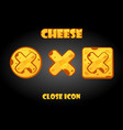 set cheesy buttons close for game vector image