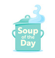 soup day concept steaming pan isolated on vector image vector image