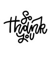 hand drawn holiday lettering - so thank you vector image