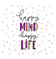 hand drawn lettering happy mind happy life vector image