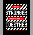 slogan we are stronger when we are all together vector image